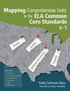 Mapping Comprehensive Units to the ELA Common Core Standards, K5 1st Edition 9781452217307 1452217300