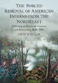 The Forced Removal of American Indians from the Northeast 1st edition 9780786487059 0786487054