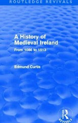 A History of Medieval Ireland (Routledge Revivals) 0 9781136298707 1136298703