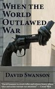 When the World Outlawed War 1st Edition 9780983083092 0983083096