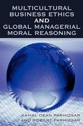 Multicultural Business Ethics and Global Managerial Moral Reasoning 1st Edition 9780761834281 0761834281