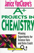 Janice VanCleave's A+ Projects in Chemistry 1st edition 9780471586302 0471586307