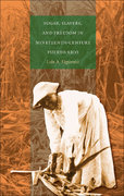 Sugar, Slavery, and Freedom in Nineteenth-Century Puerto Rico 0 9780807856109 080785610X