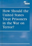 How Should the United States Treat Prisoners in the War on Terror? 1st edition 9780737731132 0737731133