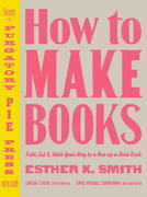 How to Make Books 1st Edition 9780307353368 0307353362