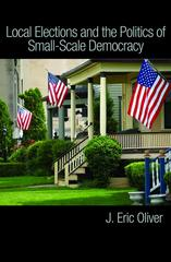 Local Elections and the Politics of Small-Scale Democracy 1st Edition 9780691143569 0691143560