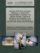 Jackson and Perkins Company, Petitioner, V. Mushroom Transportation Company, Inc. , William Bickley, Trading or Bickley's Auto Express. U. S. Supreme Cour 0 9781270354802 1270354809