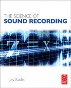 The Science of Sound Recording 1st Edition 9780240821542 0240821548