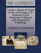 Turner V. Board of Trade of City of Chicago U. S. Supreme Court Transcript of Record with Supporting Pleadings 0 9781270228219 1270228218