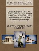 Ernest Tucker and Gail Ann Tucker, Petitioners, V. United States. U. S. Supreme Court Transcript of Record with Supporting Pleadings 0 9781270681649 1270681648
