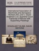 International Association of MacHinists and Aerospace Workers Afl-Cio V. David Anderson U. S. Supreme Court Transcript of Record with Supporting Pleadi 0 9781270710486 1270710486