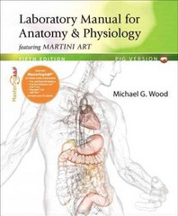 Laboratory Manual for Anatomy & Physiology featuring Martini Art, Pig Version 5th Edition 9780321804129 0321804120