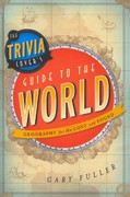 The Trivia Lover's Guide to the World 1st Edition 9781442214033 1442214031