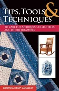 Tips, Tools, and Techniques to Care for Antiques, Collectibles, and Other Treasures 0 9781574414516 1574414518