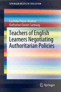 Teachers of English Learners Negotiating Authoritarian Policies 0 9789400739451 9400739451