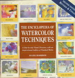 Encyclopedia of Watercolor Techniques 2e Step-by-Step Visual Directory, with an Inspirational Gallery of Finished Works, Second Edition 2nd Edition 9780762404650 0762404655