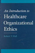 An Introduction to Healthcare Organizational Ethics 1st Edition 9780195135602 0195135601