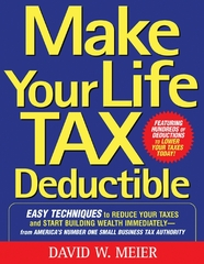 Make Your Life Tax Deductible: Easy Techniques to Reduce Your Taxes and Start Building Wealth Immediately 1st edition 9780071467629 0071467629