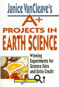 Janice VanCleave's A+ Projects in Earth Science 1st edition 9780471177708 0471177709