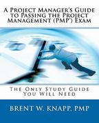A Project Managers Guide to Passing the Project Management Exam 0 9780972665674 0972665676