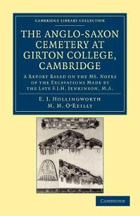 The Anglo-Saxon Cemetery at Girton College, Cambridge 1st edition 9781108045049 1108045049