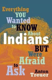 Everything You Wanted to Know about Indians But Were Afraid to Ask 1st Edition 9780873518611 0873518616