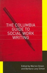 The Columbia Guide to Social Work Writing 1st Edition 9780231142953 0231142951