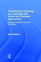 Transforming Teaching and Learning with Active and Dramatic Approaches 1st Edition 9781136299407 1136299408