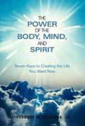 The Power of the Body, Mind, and Spirit 0 9781449728694 1449728693