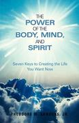 The Power of the Body, Mind, and Spirit 0 9781449728700 1449728707
