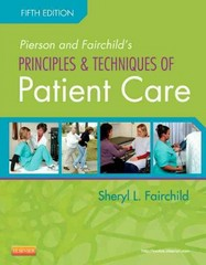 Pierson and Fairchild's Principles & Techniques of Patient Care 5th Edition 9781455707041 145570704X