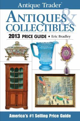 Antique Trader Antiques and Collectibles Price Guide 2013 29th edition 9781440232060 1440232067