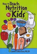 How to Teach Nutrition to Kids, 4th Edition 4th Edition 9780964797000 0964797003