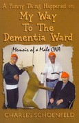 A Funny Thing Happened on My Way to the Dementia Ward 1st Edition 9781463770105 1463770103