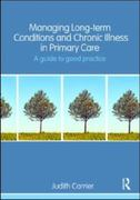 Managing Long-term Conditions and Chronic Illness in Primary Care 2nd Edition 9781135130855 113513085X