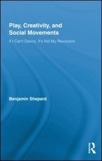 Play, Creativity, and Social Movements 1st edition 9780415963244 0415963249