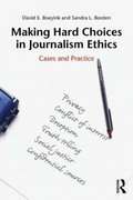 Making Hard Choices in Journalism Ethics 1st edition 9780415990004 0415990009