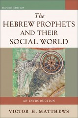 The Hebrew Prophets and Their Social World 2nd Edition 9780801048616 0801048613