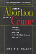 When Abortion Was a Crime 1st Edition 9780520216570 0520216571