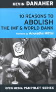 10 Reasons to Abolish the IMF & World Bank 0 9781583224649 1583224645