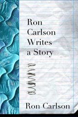Ron Carlson Writes a Story 1st Edition 9781555974770 1555974775