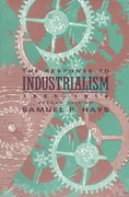 The Response to Industrialism, 1885-1914 2nd Edition 9780226321646 0226321649
