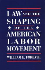 Law and the Shaping of the American Labor Movement 1st Edition 9780674517820 0674517822
