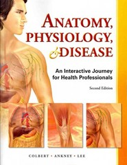 Anatomy, Physiology, and Disease 2nd edition 9780132865661 0132865661