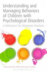 Understanding and Managing Behaviors of Children with Psychological Disorders 1st Edition 9781441158369 1441158367