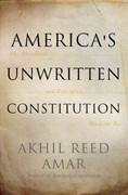 America's Unwritten Constitution: The Precedents and Principles We Live By 1st Edition 9780465029570 0465029574