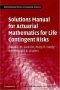 Solutions Manual for Actuarial Mathematics for Life Contingent Risks 1st Edition 9781139335409 1139335405