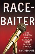Race-Baiter: How the Media Wields Dangerous Words to Divide a Nation 1st Edition 9780230341821 0230341829