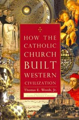 How the Catholic Church Built Western Civilization 1st Edition 9781596983281 1596983280