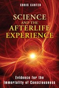 Science and the Afterlife Experience 1st Edition 9781594774522 1594774528